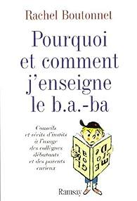 Pourquoi et comment j'enseigne le b.a.-ba. Conseils et récits d'instits à l'usage des collègues débutants et des parents curieux par Rachel Boutonnet