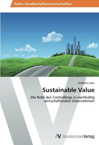 Read Online Sustainable Value: Die Rolle des Controllings in nachhaltig wirtschaftenden Unternehmen (German Edition) pdf
