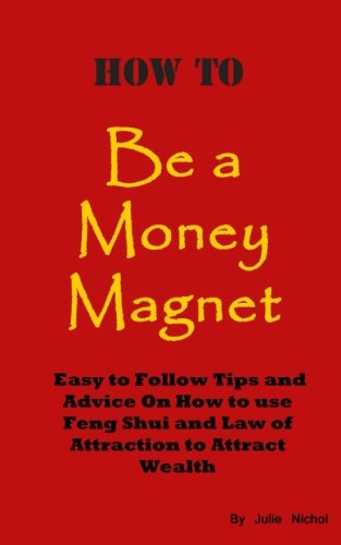 How To Be A Money Magnet Easy to Follow Feng Shui  and Law of Attraction Tips and Advise to Attract Wealth