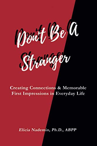 Don't Be A Stranger: Creating Connections & Memorable First Impressions in Everyday Life by Dr. Elicia Nademin