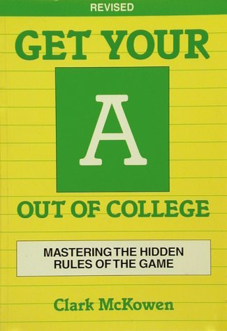 Get Your A Out of College: Revised Edition (Crisp Professional Series) by McKowen Clark (1996-10-08) Paperback