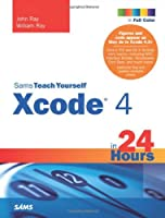 Sams Teach Yourself Xcode 4 in 24 Hours Front Cover