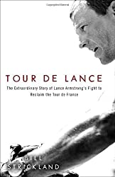 Tour de Lance: The Extraordinary Story of Lance Armstrong's Fight to Reclaim the Tour de France by Bill Strickland (2010-06-15) Hardcover