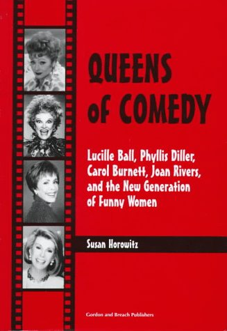 Queens of Comedy: Lucille Ball, Phyllis Diller, Carol Burnett, Joan Rivers, and the New Generation of Funny Women (Studi