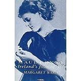 Maud Gonne: Ireland's Joan of Arc