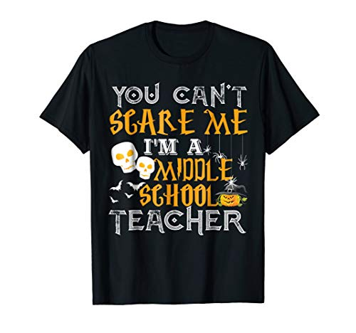 You Cant Scare Me Im a Middle School Teacher Halloween -