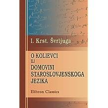 O kolievci ili domovini staroslovjenskoga jezika (Croatian Edition)