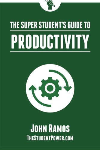 The Super Student's Guide to Productivity: How Super Students Produce More Work in Less Time (Volume 2)