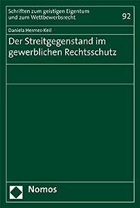 Der Streitgegenstand Im Gewerblichen Rechtsschutz (Schriften Zum Geistigen Eigentum Und Zum Wettbewerbsrecht) (German Edition)