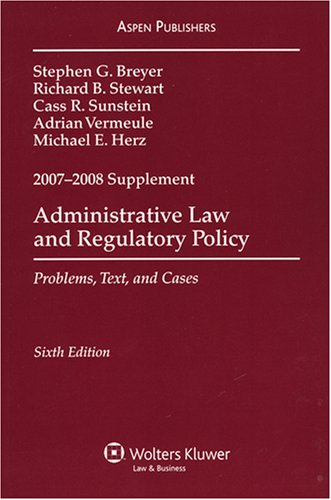 Administrative Law and Regulatory Policy 2007-2008 Case Supplement -