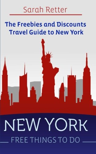 New York: Free Things to Do: The Freebies and Discounts Travel Guide to New York