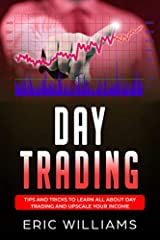 """The book """"Tips and Tricks to Learn All About Day Trading and To upscale Your Income"""" is a must-have day trading manual that contains the A-Z of day trading, the do's and don'ts and rules, strategies, techniques and practical tips and advice f..."""