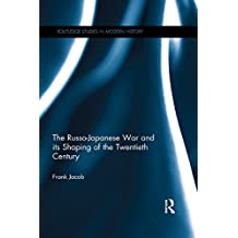 The Russo-Japanese War and its Shaping of the Twentieth Century (Routledge Studies in Modern History)