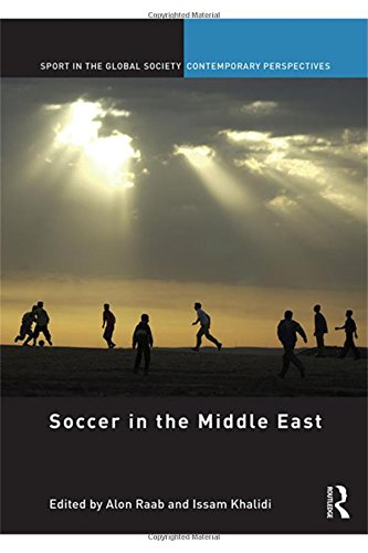 Soccer in the Middle East (Sport in the Global Society - Contemporary Perspectives) by Routledge