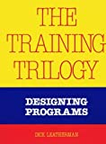 The Training Trilogy : Designing Programs, Leatherman, Dick, 0874251427
