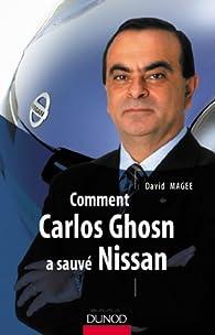 Comment Carlos Ghosn a sauvé Nissan par David Magee