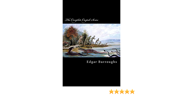 The Complete Caspak Series: The Land That Time Forgot, The People That Time Forgot, and Out of Time?s Abyss