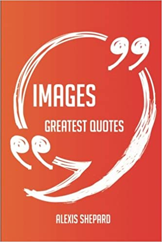Libros electrónicos gratis para descargar iPadImages Greatest Quotes - Quick, Short, Medium Or Long Quotes. Find The Perfect Images Quotations For All Occasions - Spicing Up Letters, Speeches, And Everyday Conversations. (Spanish Edition) PDF FB2 iBook