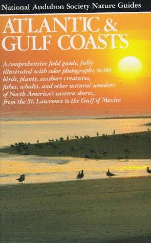 National Audubon Society Regional Guide to Atlantic and Gulf Coast: A Personal Journey (Audubon Society Nature Guides)