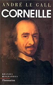 Pierre Corneille en son temps et en son oeuvre : Enquête sur un poète de théâtre au XVIIe siècle par André Le Gall