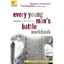 Every Young Man's Battle Workbook: Practical Help in the Fight for Sexual Purity