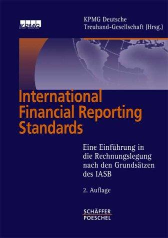 International Financial Reporting Standards: Einführung in die Rechnungslegung nach den Grundsätzen des IASB
