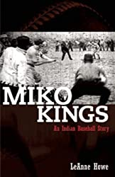 Miko Kings: An Indian Baseball Story by LeAnne Howe (2007-10-01)