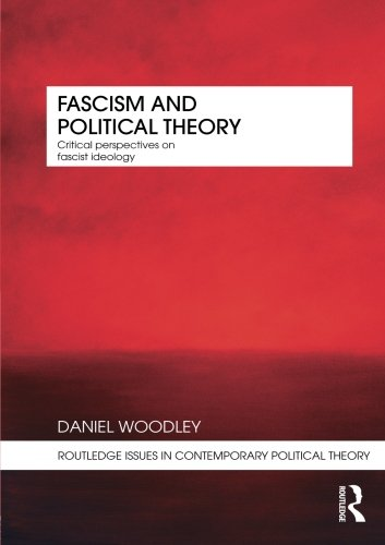 Fascism and Political Theory: Critical Perspectives on Fascist Ideology (Routledge Issues in Contemporary Political Theo