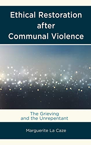 Ethical Restoration After Communal Violence: The Grieving and the Unrepentant