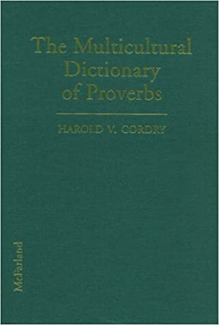 The Multicultural Dictionary of Proverbs: Over 20, 000 Adages from More Than 120 Languages, Nationalities and Ethnic Groups