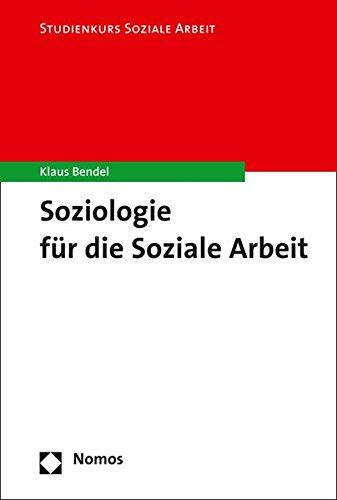 Soziologie für die Soziale Arbeit (Studienkurs Soziale Arbeit, Band 1)