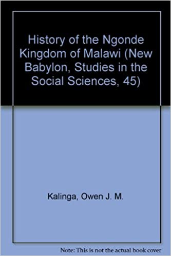 History of the Ngonde Kingdom of Malawi New Babylon, Studies in the Social Sciences, 45