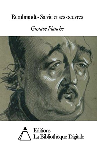 Rembrandt - Sa vie et ses oeuvres (French Edition)
