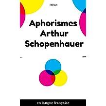 Aphorismes Arthur Schopenhauer: (french language  ) française (French Edition)
