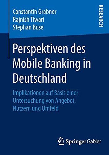 Perspektiven des Mobile Banking in Deutschland: Implikationen auf Basis einer Untersuchung von Angebot, Nutzern und Umfeld (German Edition)