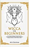 Wicca For Beginners: Your Practical Handbook of The Wiccan Path. Discover the Secrets of Wiccan Magick and Spells and How to craft Your Book of