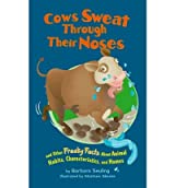 [( Cows Sweat Through Their Noses: And Other Freaky Facts about Animal Habits, Characteristics, and Homes )] [by: Barbara Seuling] [Sep-2007]