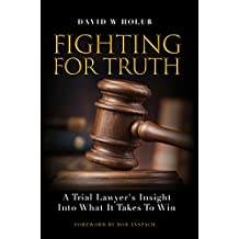 Fighting For Truth: A Trial Lawyer's Insight Into What It Takes To Win