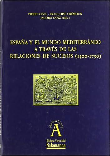 España y el mundo Mediterráneo a través de las Relaciones de Sucesos 1500-1750 Aquilafuente: Amazon.es: Civil, Pierre (et al.) (eds.): Libros