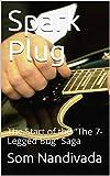 "Spark Plug: The Start of the ""The 7-Legged"