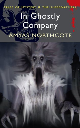 In Ghostly Company (Tales of Mystery & The Supernatural) by Amyas Northcote (2010-07-05)