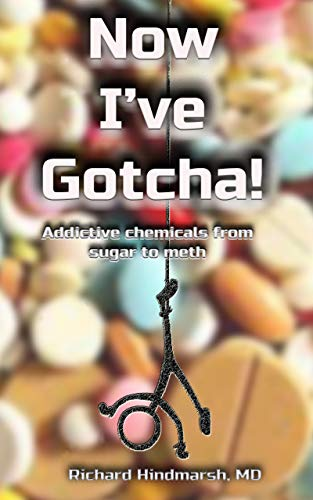 Now I've Gotcha!: Addictive chemicals from sugar to meth by [Hindmarsh, Richard]