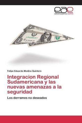 Descargar Libro Integracion Regional Sudamericana Y Las Nuevas Amenazas A La Seguridad Medina Quintero Felipe Eduardo