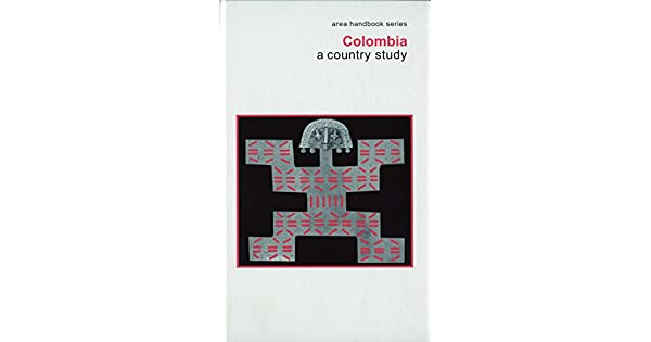 Columbia:  A Country Study (area handbook series)