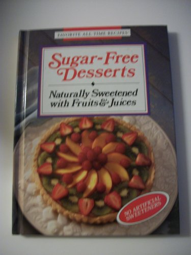 Fruit Sweetened - Sugar-free Desserts - Naturally Sweetened with Fruits & Juices (Hardcover) (Favorite All Time Recipes)