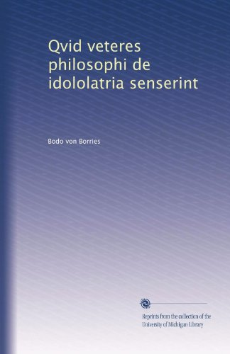 Qvid veteres philosophi de idololatria senserint (Latin Edition)