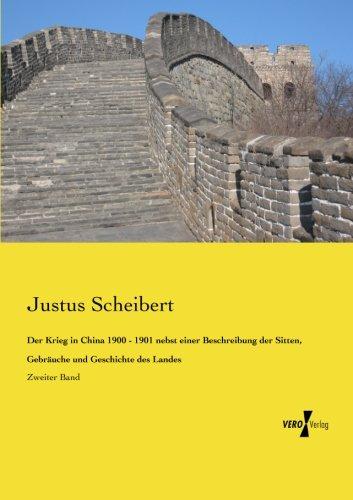 Download Der Krieg in China 1900 - 1901: nebst einer Beschreibung der Sitten, Gebraeuche und Geschichte des Landes (Volume 2) (German Edition) PDF