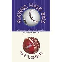 Playing Hard Ball: County Cricket and Big League Baseball: A Kent County Cricketer's Journey into Big League Baseball
