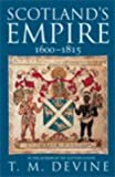 Scotland's Empire, 1600-1815, T. M. Devine, 0713994983