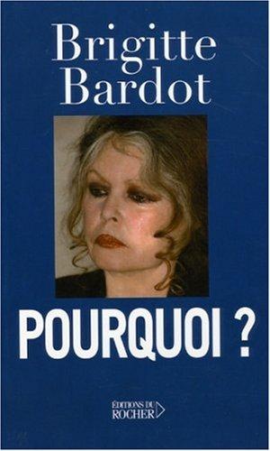 Pourquoi ? Broché – 14 septembre 2006 Brigitte Bardot Editions du Rocher 2268059146 Actualité et médias